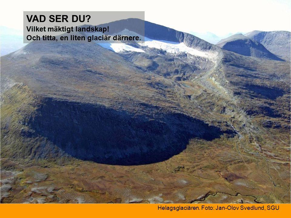 Helagsglaciären. Foto: Jan-Olov Svedlund, SGU VAD SER DU.