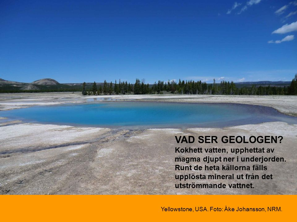 Yellowstone, USA. Foto: Åke Johansson, NRM. VAD SER GEOLOGEN.