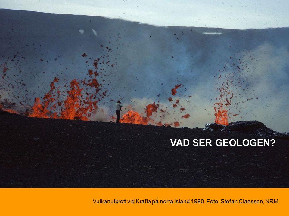 Vulkanutbrott vid Krafla på norra Island 1980. Foto: Stefan Claesson, NRM. VAD SER GEOLOGEN