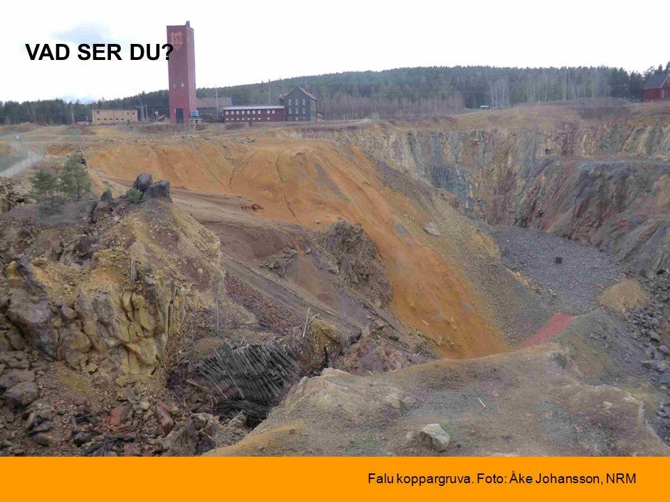 Falu koppargruva. Foto: Åke Johansson, NRM VAD SER DU