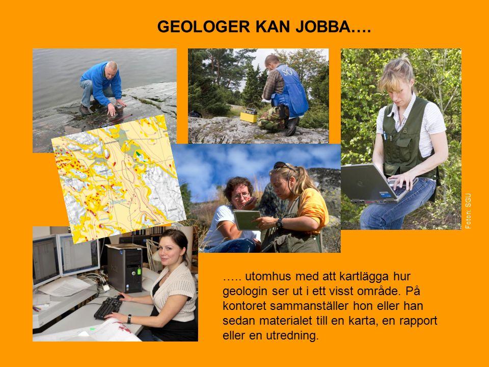 GEOLOGER KAN JOBBA…. ….. utomhus med att kartlägga hur geologin ser ut i ett visst område.
