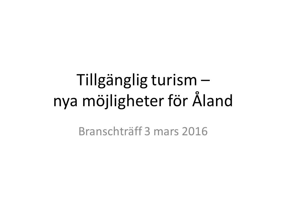 Tillgänglig turism – nya möjligheter för Åland Branschträff 3 mars 2016