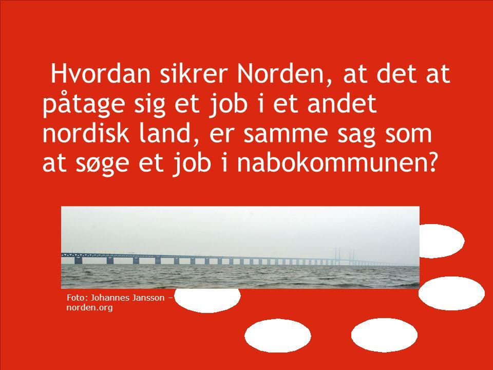 För ett hållbart, konkurrenskraftigt Norden Hvordan sikrer Norden, at det at påtage sig et job i et andet nordisk land, er samme sag som at søge et job i nabokommunen.