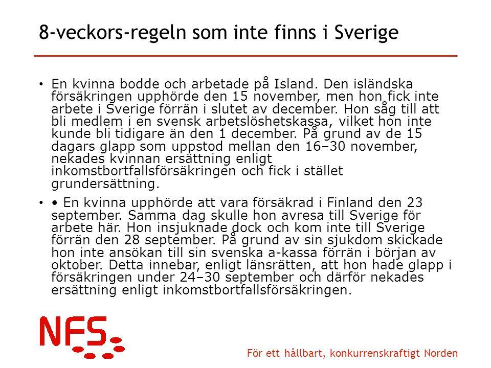 För ett hållbart, konkurrenskraftigt Norden 8-veckors-regeln som inte finns i Sverige En kvinna bodde och arbetade på Island.