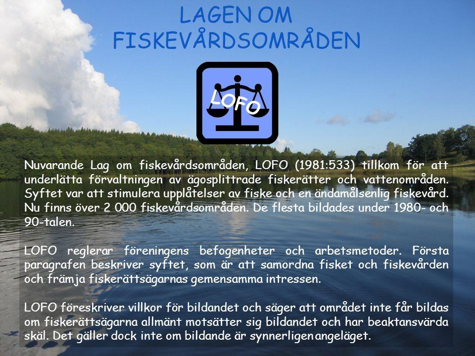 LAGEN OM FISKEVÅRDSOMRÅDEN Nuvarande Lag om fiskevårdsområden, LOFO (1981:533) tillkom för att underlätta förvaltningen av ägosplittrade fiskerätter o