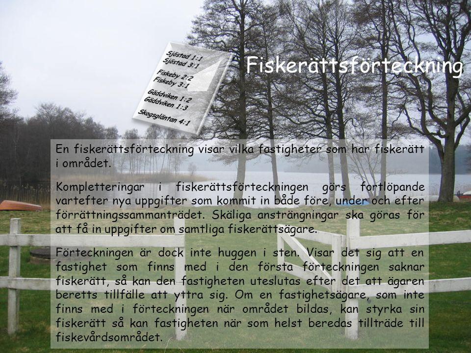 Fiskerättsförteckning En fiskerättsförteckning visar vilka fastigheter som har fiskerätt i området. Kompletteringar i fiskerättsförteckningen görs for