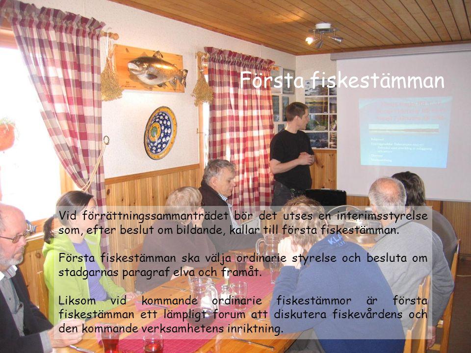 Första fiskestämman Vid förrättningssammanträdet bör det utses en interimsstyrelse som, efter beslut om bildande, kallar till första fiskestämman. För