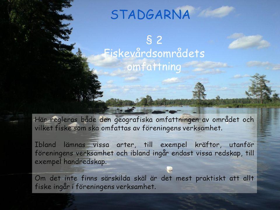 § 2 Fiskevårdsområdets omfattning Här regleras både den geografiska omfattningen av området och vilket fiske som ska omfattas av föreningens verksamhe