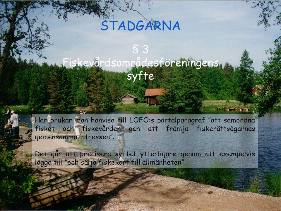 """STADGARNA § 3 Fiskevårdsområdesföreningens syfte Här brukar man hänvisa till LOFO:s portalparagraf """"att samordna fisket och fiskevården och att främja"""