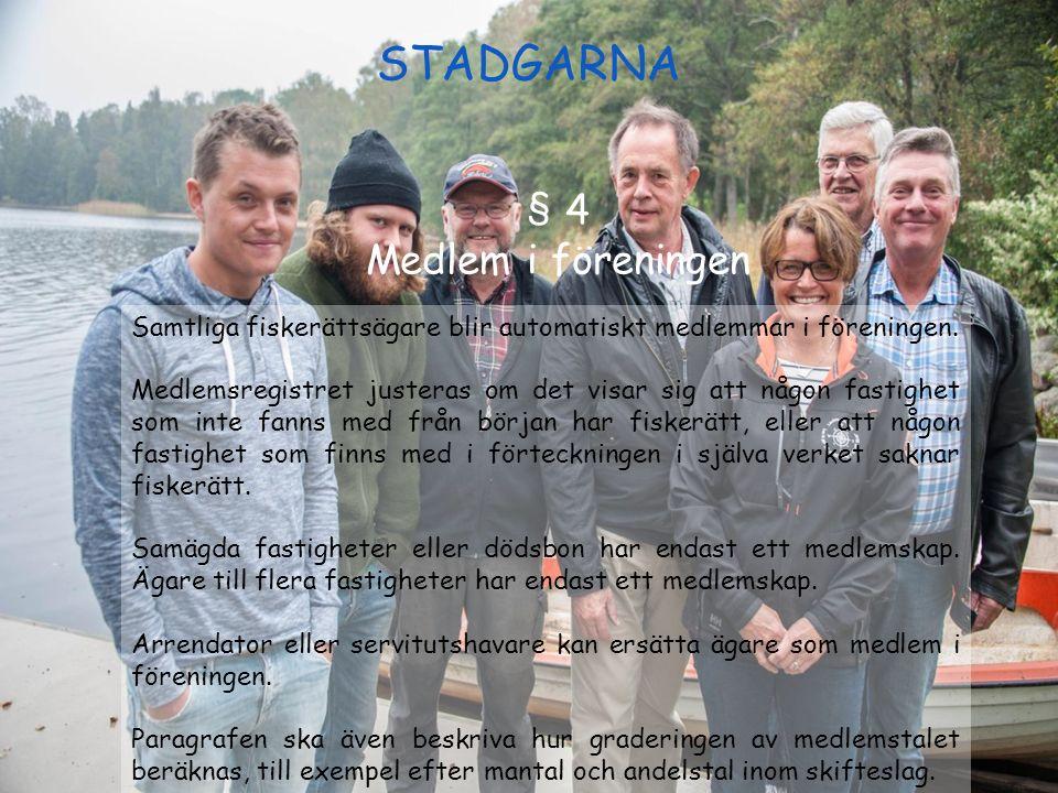 STADGARNA § 4 Medlem i föreningen Samtliga fiskerättsägare blir automatiskt medlemmar i föreningen. Medlemsregistret justeras om det visar sig att någ
