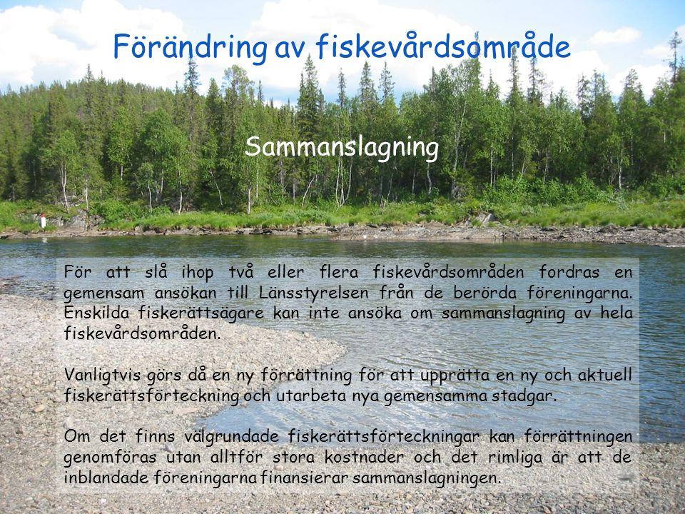 Förändring av fiskevårdsområde Sammanslagning För att slå ihop två eller flera fiskevårdsområden fordras en gemensam ansökan till Länsstyrelsen från d