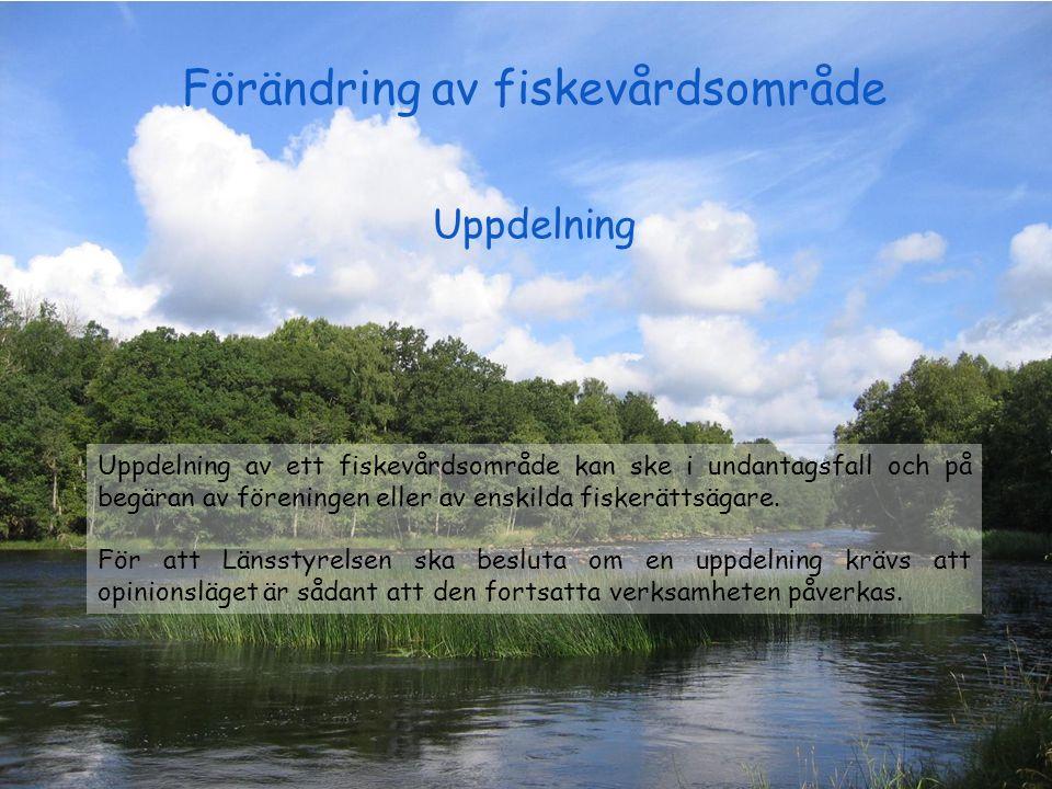 Förändring av fiskevårdsområde Uppdelning Uppdelning av ett fiskevårdsområde kan ske i undantagsfall och på begäran av föreningen eller av enskilda fi