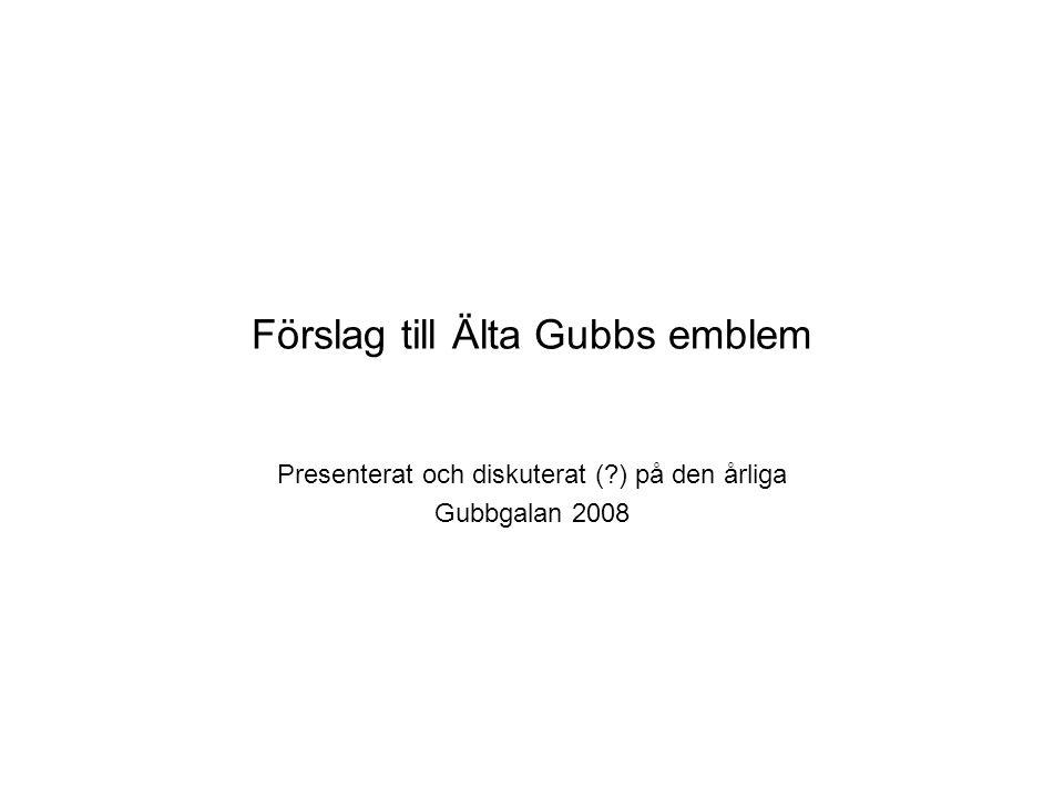 Förslag till Älta Gubbs emblem Presenterat och diskuterat ( ) på den årliga Gubbgalan 2008