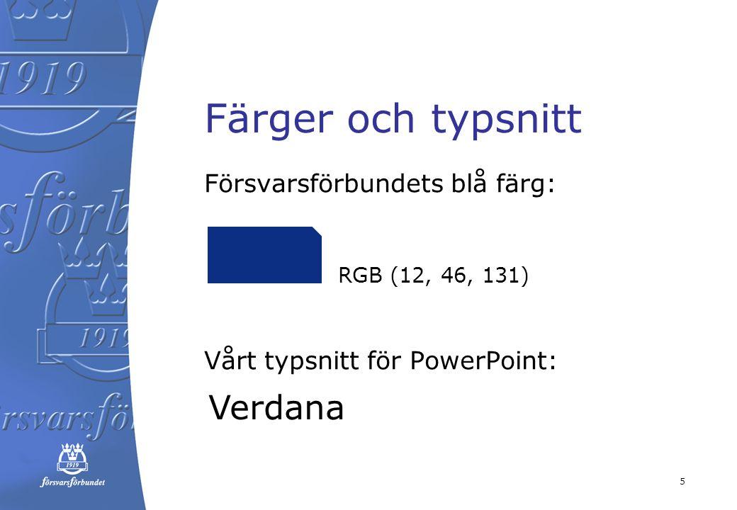datum Färger och typsnitt Försvarsförbundets blå färg: Vårt typsnitt för PowerPoint: 5 RGB (12, 46, 131) Verdana