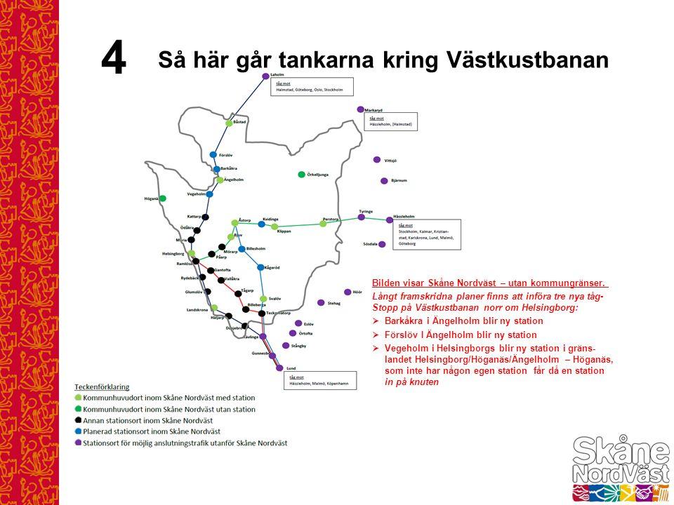 4 Bilden visar Skåne Nordväst – utan kommungränser. Långt framskridna planer finns att införa tre nya tåg- Stopp på Västkustbanan norr om Helsingborg: