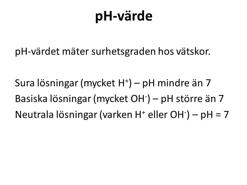 pH-värde pH-värdet mäter surhetsgraden hos vätskor.