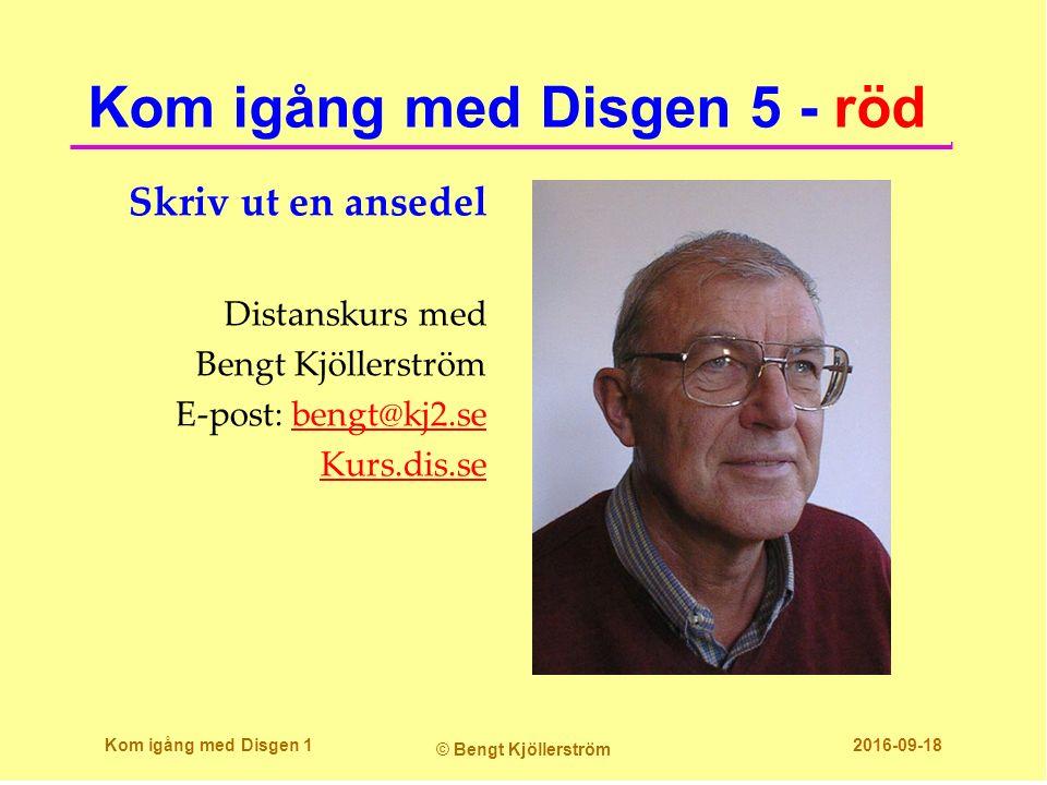 Kom igång med Disgen 5 - röd Skriv ut en ansedel Distanskurs med Bengt Kjöllerström E-post: bengt@kj2.sebengt@kj2.se Kurs.dis.se Kom igång med Disgen 1 © Bengt Kjöllerström 2016-09-18