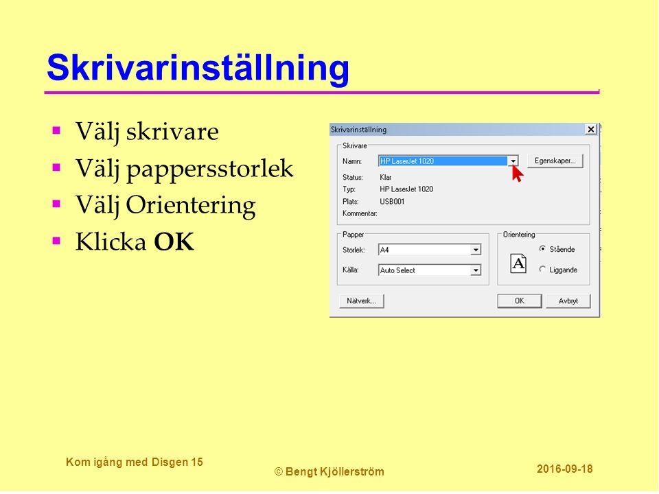 Skrivarinställning  Välj skrivare  Välj pappersstorlek  Välj Orientering  Klicka OK Kom igång med Disgen 15 © Bengt Kjöllerström 2016-09-18