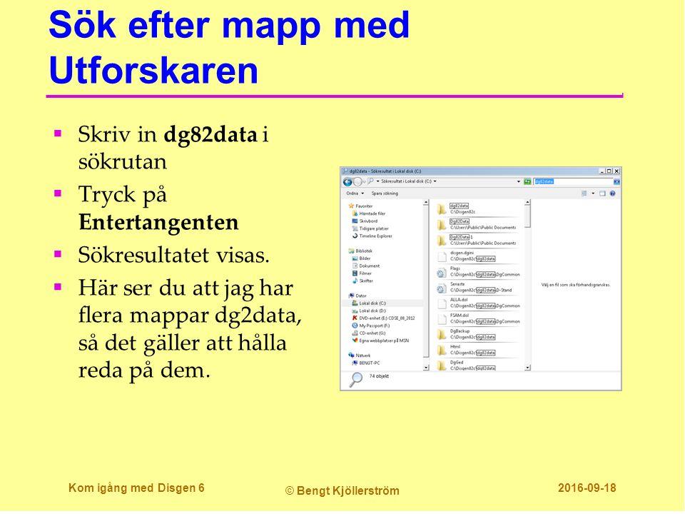 Sök efter mapp med Utforskaren  Skriv in dg82data i sökrutan  Tryck på Entertangenten  Sökresultatet visas.