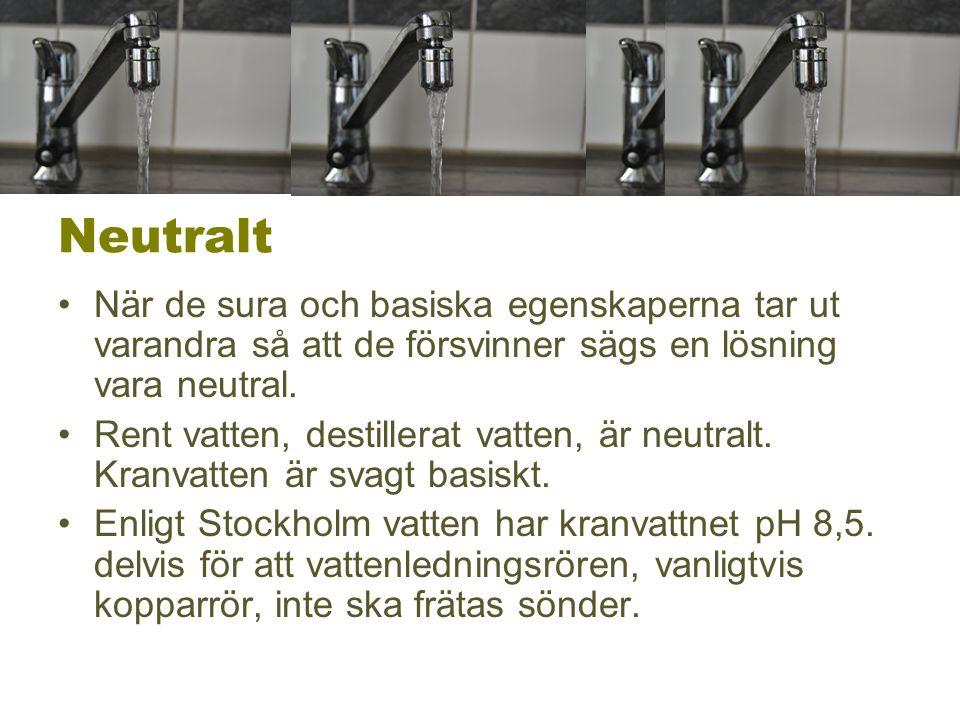 Neutralt När de sura och basiska egenskaperna tar ut varandra så att de försvinner sägs en lösning vara neutral. Rent vatten, destillerat vatten, är n