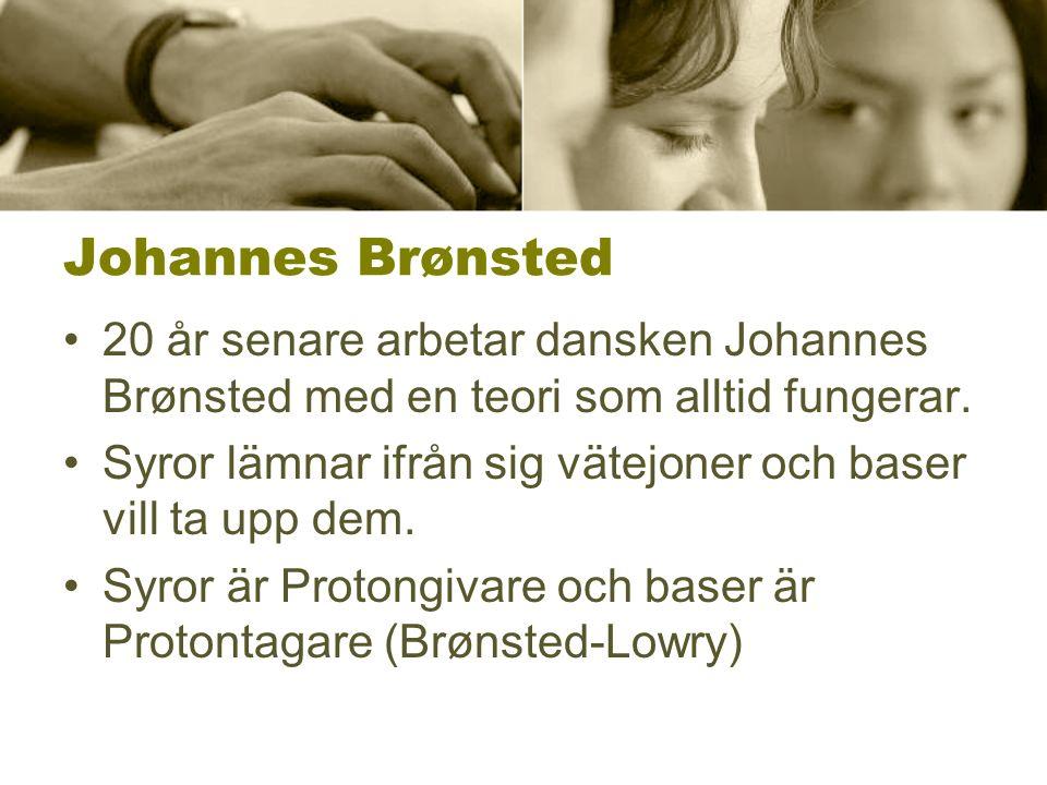 Johannes Brønsted 20 år senare arbetar dansken Johannes Brønsted med en teori som alltid fungerar. Syror lämnar ifrån sig vätejoner och baser vill ta