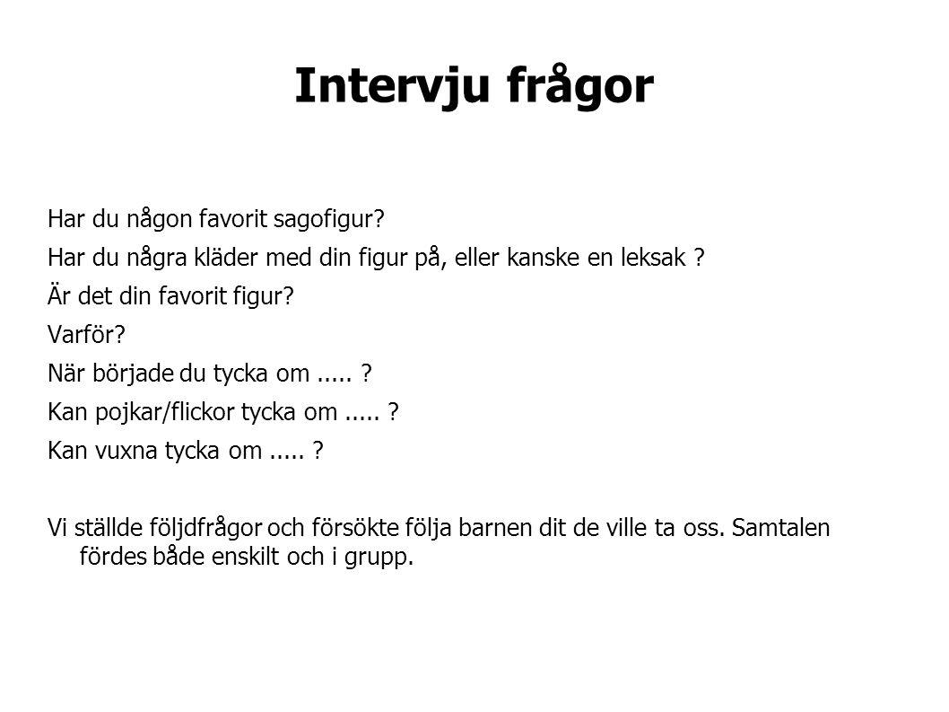 Intervju frågor Har du någon favorit sagofigur.
