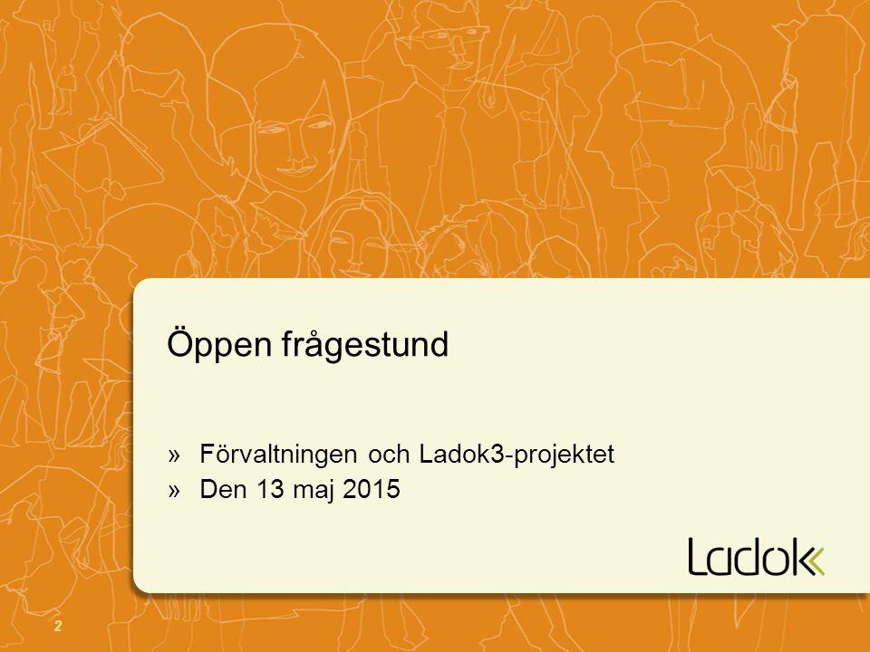 2 Öppen frågestund »Förvaltningen och Ladok3-projektet »Den 13 maj 2015