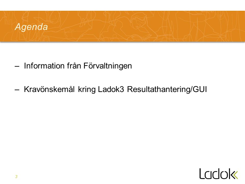 3 Agenda –Information från Förvaltningen –Kravönskemål kring Ladok3 Resultathantering/GUI