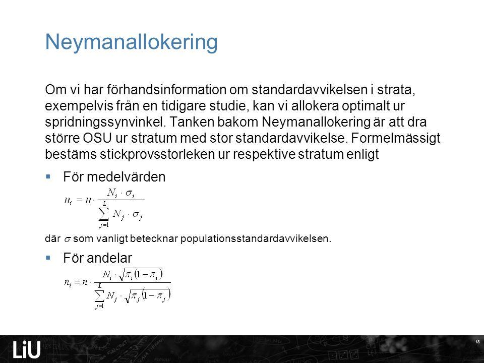 13 Neymanallokering Om vi har förhandsinformation om standardavvikelsen i strata, exempelvis från en tidigare studie, kan vi allokera optimalt ur spridningssynvinkel.