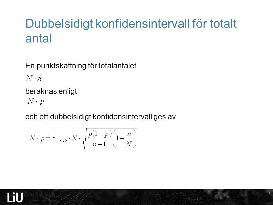 6 Dubbelsidigt konfidensintervall för totalt antal En punktskattning för totalantalet beräknas enligt och ett dubbelsidigt konfidensintervall ges av 6