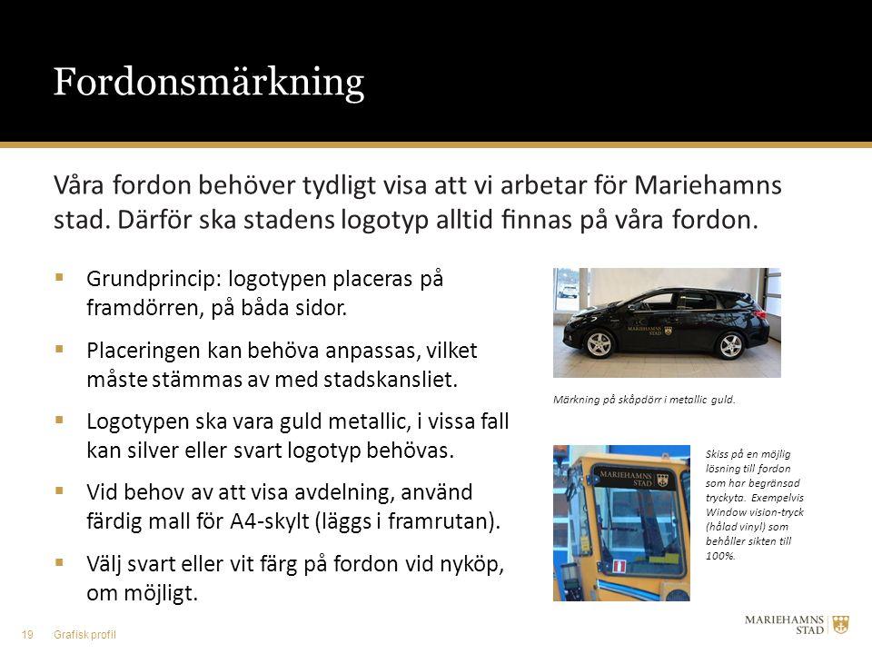 Våra fordon behöver tydligt visa att vi arbetar för Mariehamns stad. Därför ska stadens logotyp alltid finnas på våra fordon.  Grundprincip: logotypen