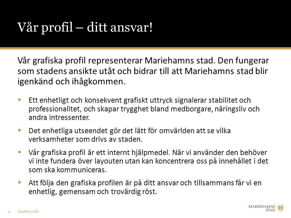 Vår profil – ditt ansvar! Vår grafiska profil representerar Mariehamns stad. Den fungerar som stadens ansikte utåt och bidrar till att Mariehamns stad
