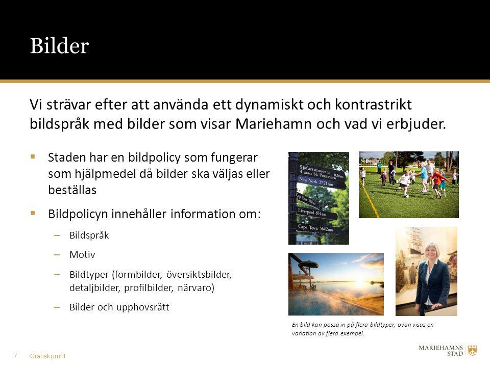 Bilder Vi strävar efter att använda ett dynamiskt och kontrastrikt bildspråk med bilder som visar Mariehamn och vad vi erbjuder.  Staden har en bildp