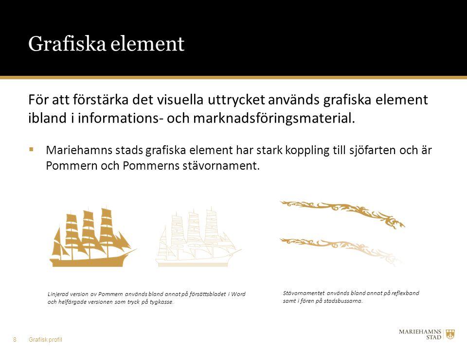 Grafiska element För att förstärka det visuella uttrycket används grafiska element ibland i informations- och marknadsföringsmaterial.  Mariehamns st