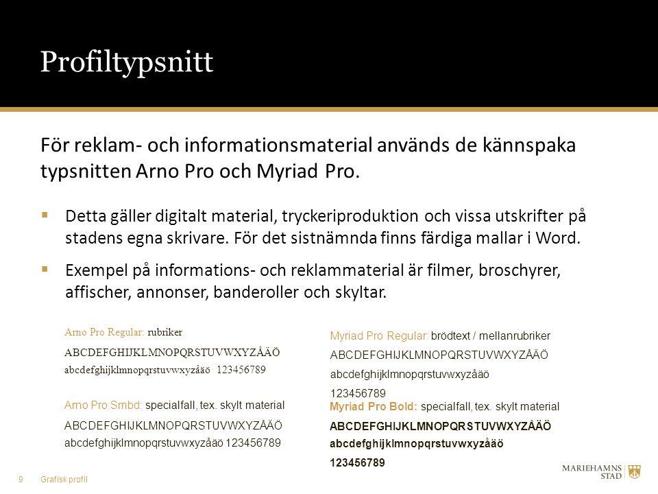 Profiltypsnitt För reklam- och informationsmaterial används de kännspaka typsnitten Arno Pro och Myriad Pro.  Detta gäller digitalt material, trycker