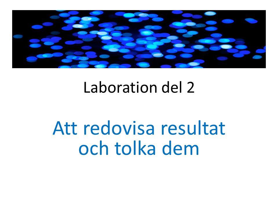 Laboration del 2 Att redovisa resultat och tolka dem