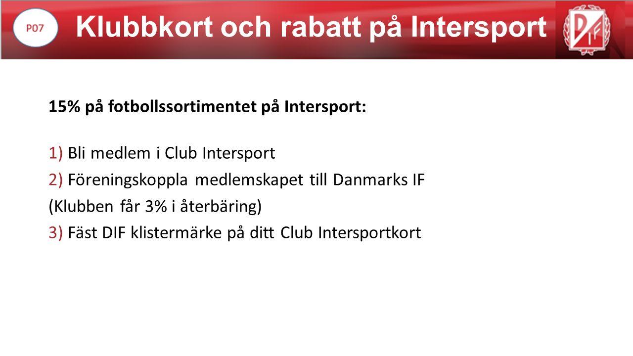 Klubbkort och rabatt på Intersport 15% på fotbollssortimentet på Intersport: 1) Bli medlem i Club Intersport 2) Föreningskoppla medlemskapet till Danmarks IF (Klubben får 3% i återbäring) 3) Fäst DIF klistermärke på ditt Club Intersportkort