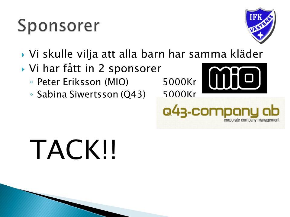  Vi skulle vilja att alla barn har samma kläder  Vi har fått in 2 sponsorer ◦ Peter Eriksson(MIO) 5000Kr ◦ Sabina Siwertsson (Q43)5000Kr TACK!!