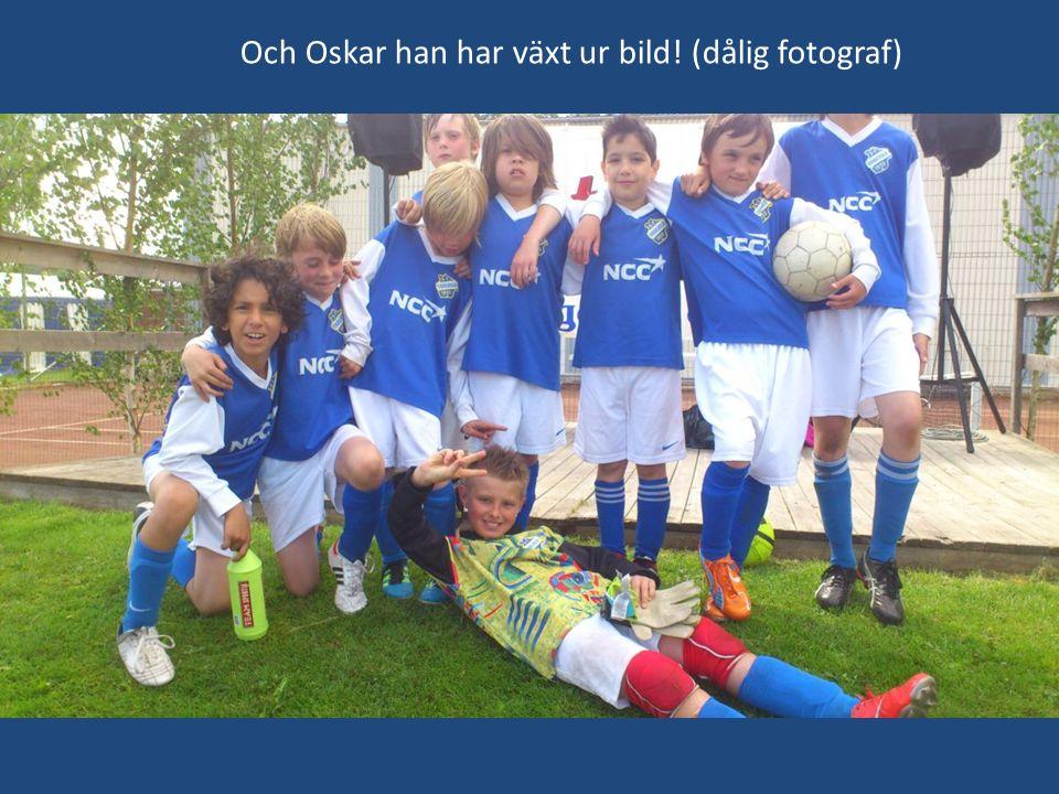 Och Oskar han har växt ur bild! (dålig fotograf)