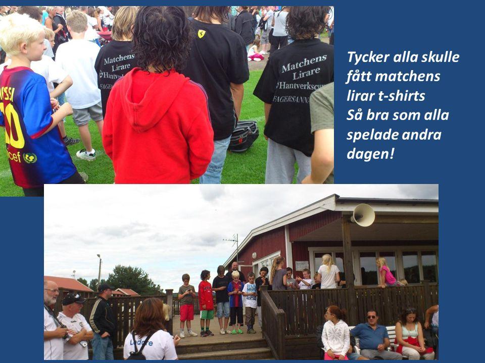 Tycker alla skulle fått matchens lirar t-shirts Så bra som alla spelade andra dagen!