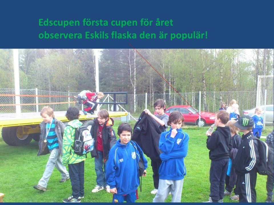 Edscupen första cupen för året observera Eskils flaska den är populär!