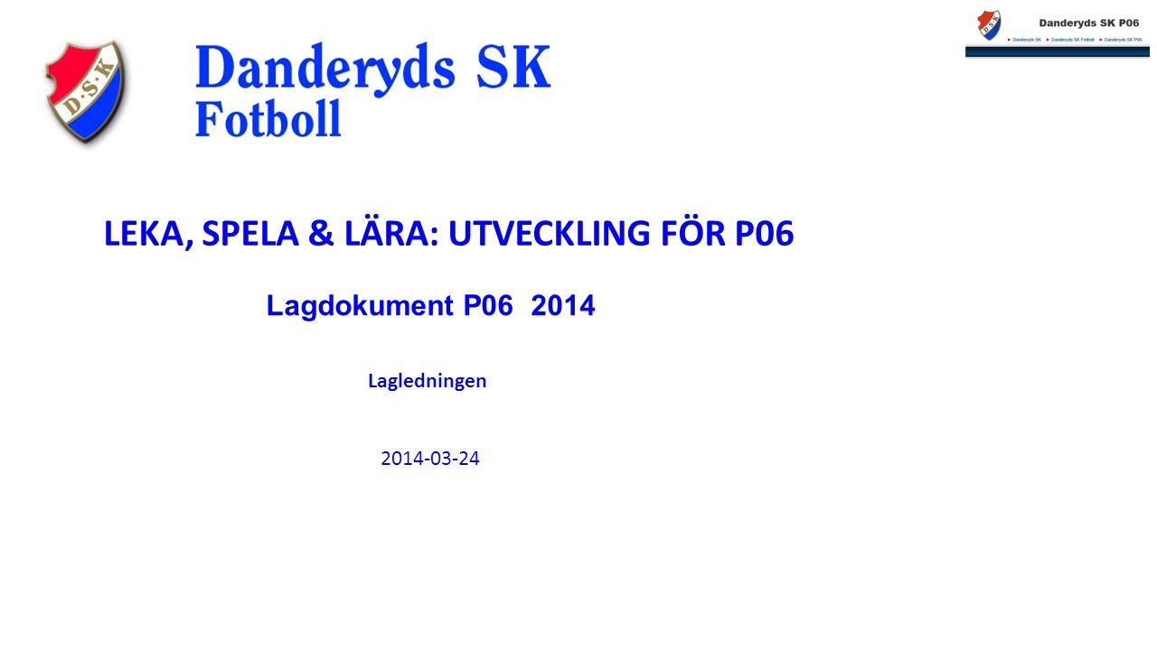 Lagdokument P06 2014 Lagledningen 2014-03-24 LEKA, SPELA & LÄRA: UTVECKLING FÖR P06