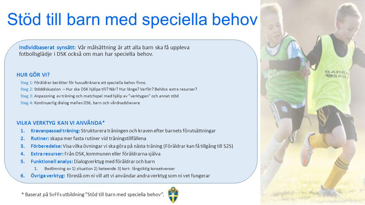 Stöd till barn med speciella behov Individbaserat synsätt: Vår målsättning är att alla barn ska få uppleva fotbollsglädje i DSK också om man har speciella behov.