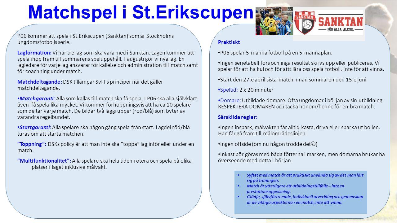 Matchspel i St.Erikscupen P06 kommer att spela i St.Erikscupen (Sanktan) som är Stockholms ungdomsfotbolls serie. Lagformation: Vi har tre lag som ska