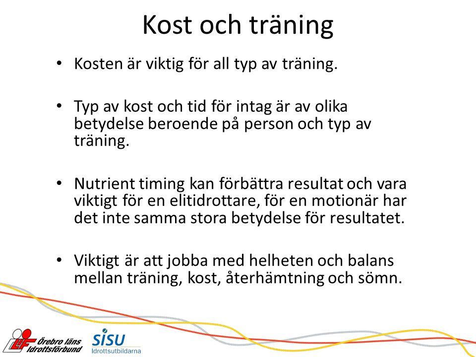 Kost och träning Kosten är viktig för all typ av träning.