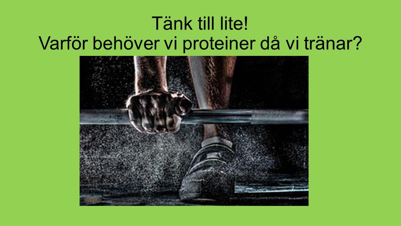 Tänk till lite! Varför behöver vi proteiner då vi tränar?