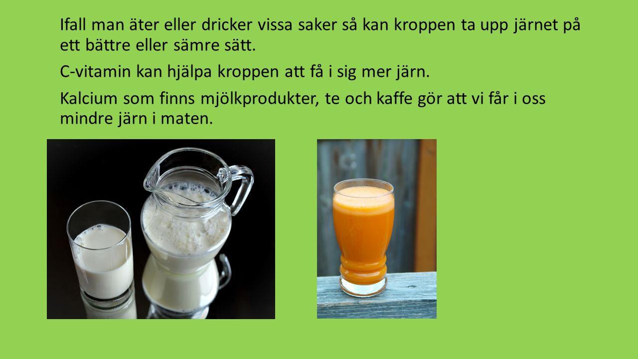 Ifall man äter eller dricker vissa saker så kan kroppen ta upp järnet på ett bättre eller sämre sätt. C-vitamin kan hjälpa kroppen att få i sig mer jä