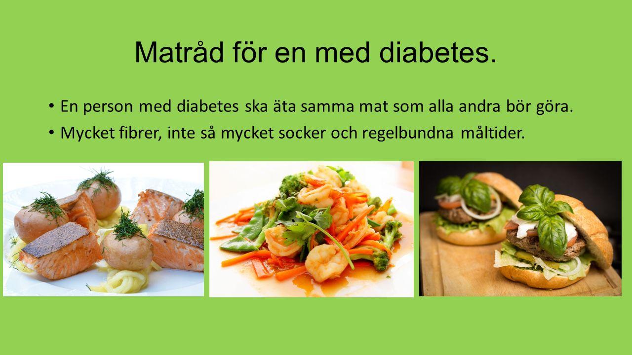 Matråd för en med diabetes. En person med diabetes ska äta samma mat som alla andra bör göra. Mycket fibrer, inte så mycket socker och regelbundna mål