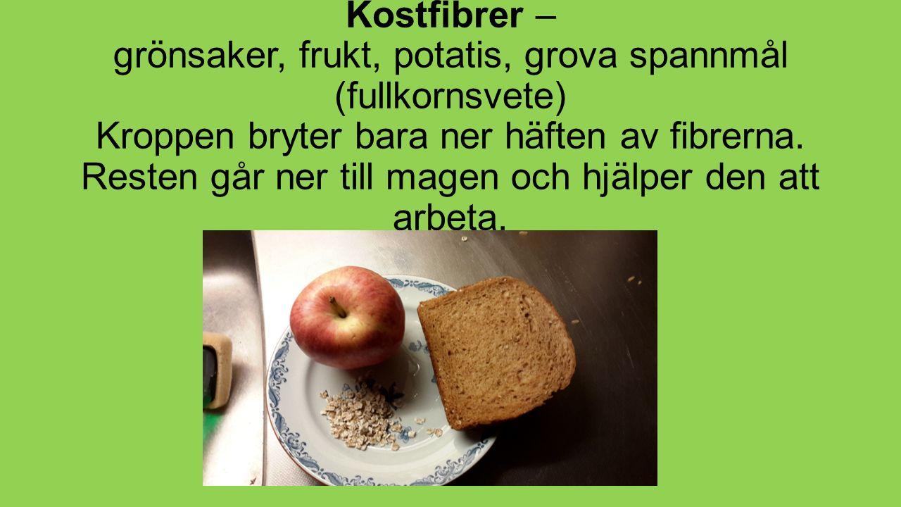 Kostfibrer – grönsaker, frukt, potatis, grova spannmål (fullkornsvete) Kroppen bryter bara ner häften av fibrerna.
