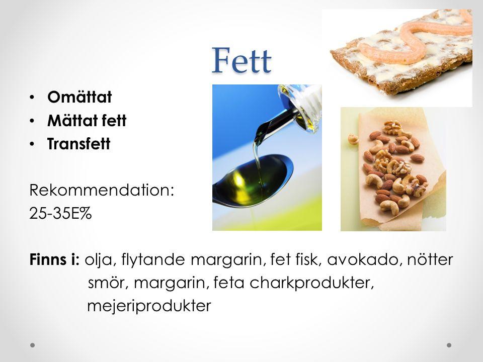 Fett Omättat Mättat fett Transfett Rekommendation: 25-35E% Finns i: olja, flytande margarin, fet fisk, avokado, nötter smör, margarin, feta charkprodukter, mejeriprodukter